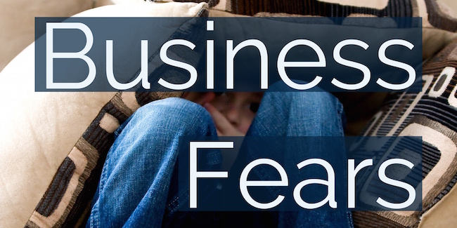 Overcoming 6 Biggest Fears of Business Ownership